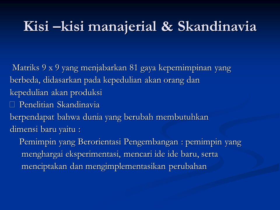 Kisi –kisi manajerial & Skandinavia Matriks 9 x 9 yang menjabarkan 81 gaya kepemimpinan yang Matriks 9 x 9 yang menjabarkan 81 gaya kepemimpinan yang