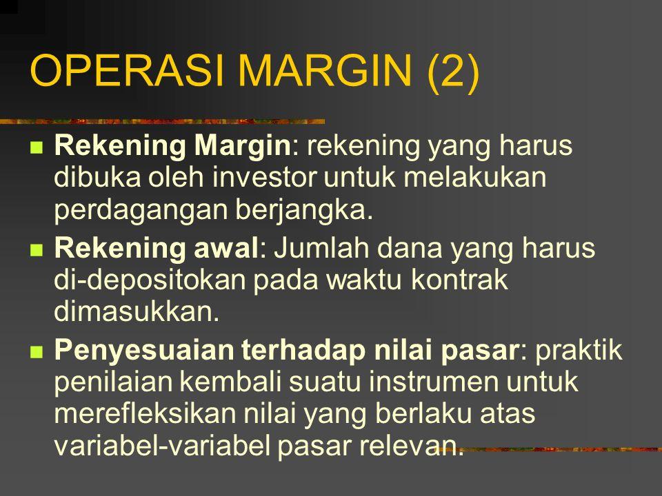OPERASI MARGIN (1) Jika dua investor secara langsung dan menyetujui untuk memperdagangkan suatu aset dengan harga tertentu yang penyerahannya akan dil