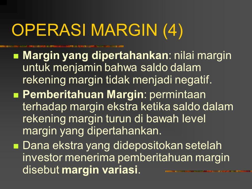 OPERASI MARGIN (3) Pada setiap penutupan hari perdagangan, berdasarkan penyesuaian terhadap nilai pasar, ada kemungkinan harga futures naik/ turun, se