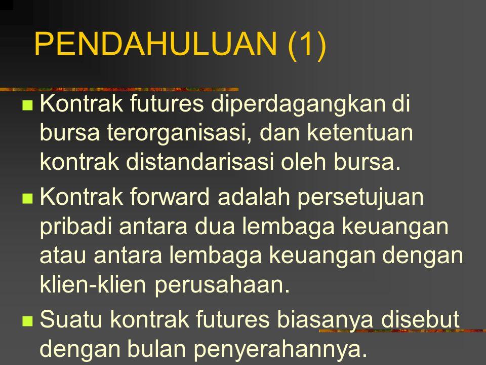 PENDAHULUAN (1) Kontrak futures diperdagangkan di bursa terorganisasi, dan ketentuan kontrak distandarisasi oleh bursa.