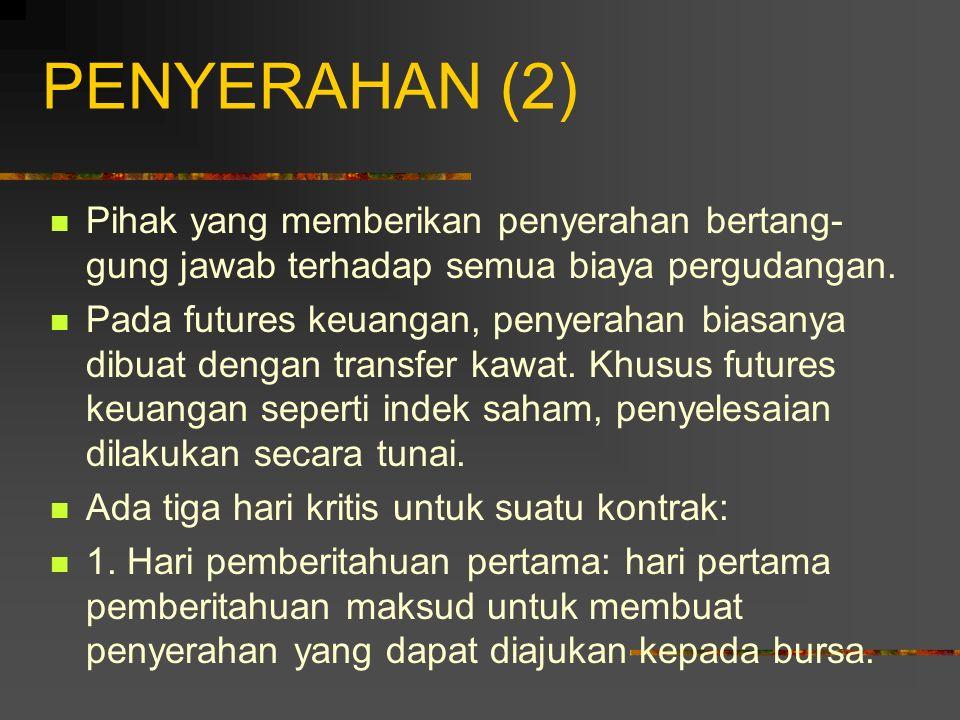 PENYERAHAN (1) Periode penyerahan didefinisikan oleh bursa & bervariasi dari kontrak ke kontrak. Pialang investor penyerah menerbitkan pemberitahuan t