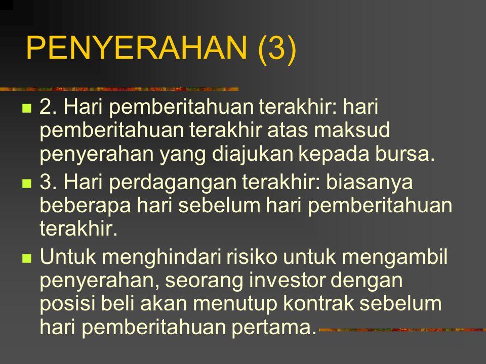 PENYERAHAN (2) Pihak yang memberikan penyerahan bertang- gung jawab terhadap semua biaya pergudangan. Pada futures keuangan, penyerahan biasanya dibua