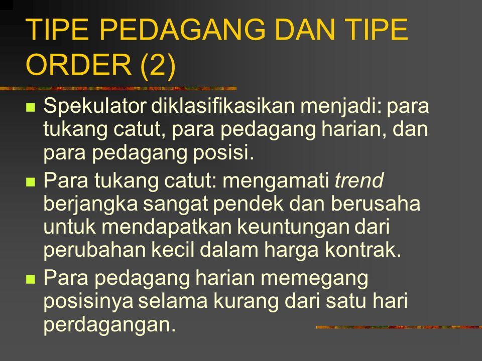TIPE PEDAGANG DAN TIPE ORDER (1) Ada dua tipe pedagang yang mengekskusi perdagangan: 1. Para pialang komisi: mengikuti instruksi para kliennya dan mem
