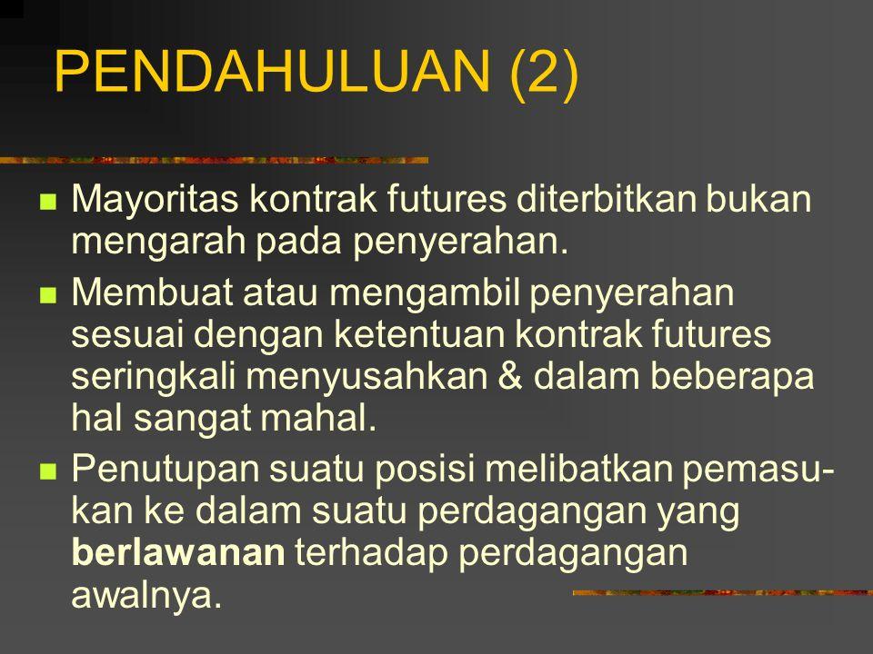 PENDAHULUAN (2) Mayoritas kontrak futures diterbitkan bukan mengarah pada penyerahan.