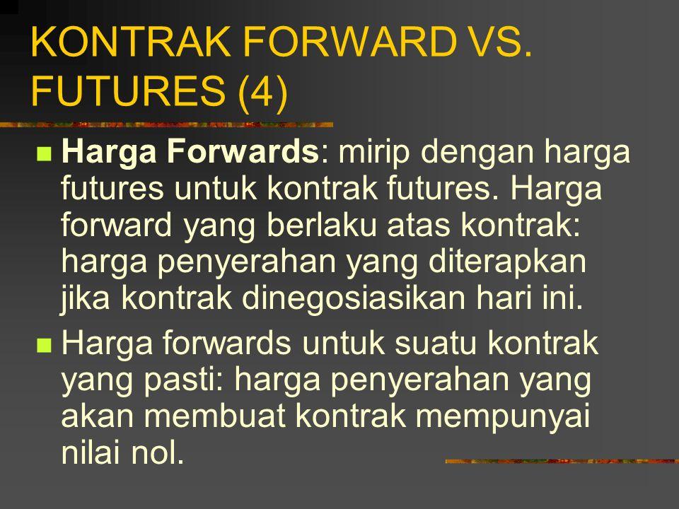 KONTRAK FORWARD VS. FUTURES (3) Seluruh keuntungan atau kerugian pada kontrak forward direalisasi pada akhir berlakunya kontrak, sedangkan pada kontra