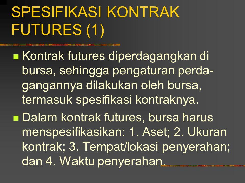 SPESIFIKASI KONTRAK FUTURES (1) Kontrak futures diperdagangkan di bursa, sehingga pengaturan perda- gangannya dilakukan oleh bursa, termasuk spesifikasi kontraknya.