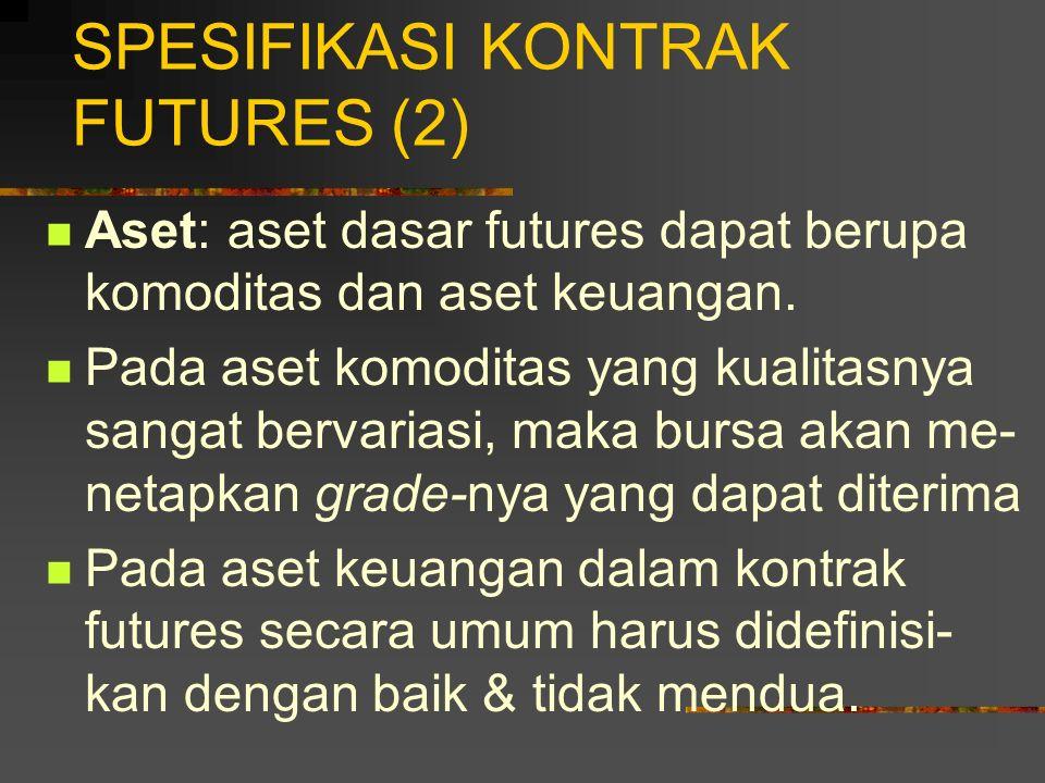 SPESIFIKASI KONTRAK FUTURES (1) Kontrak futures diperdagangkan di bursa, sehingga pengaturan perda- gangannya dilakukan oleh bursa, termasuk spesifika