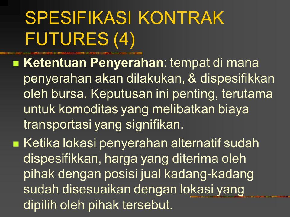 SPESIFIKASI KONTRAK FUTURES (3) Ukuran Kontrak: menspesifikkan jumlah aset yang akan diserahkan di bawah satu kontrak. Ukuran kontrak yang terlalu bes