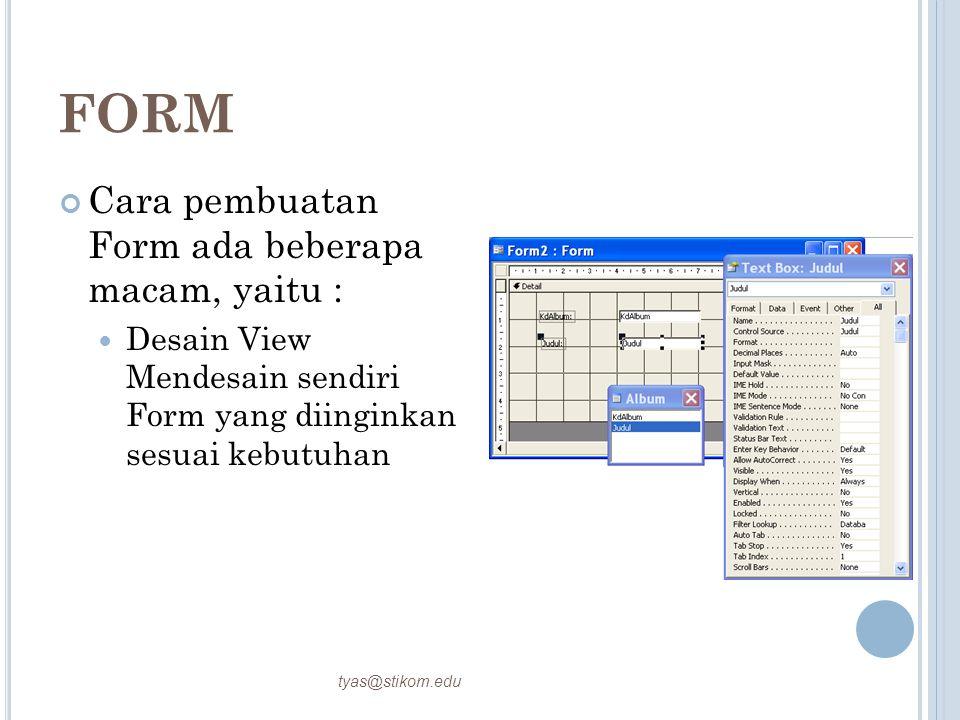 FORM Cara pembuatan Form ada beberapa macam, yaitu : Desain View Mendesain sendiri Form yang diinginkan sesuai kebutuhan tyas@stikom.edu