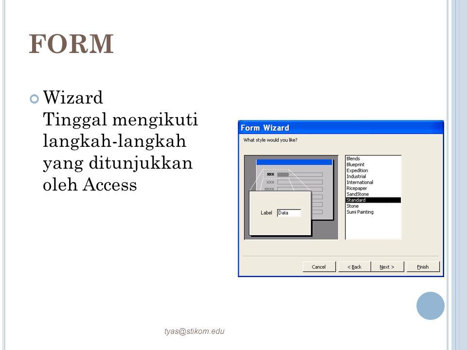 FORM Wizard Tinggal mengikuti langkah-langkah yang ditunjukkan oleh Access tyas@stikom.edu