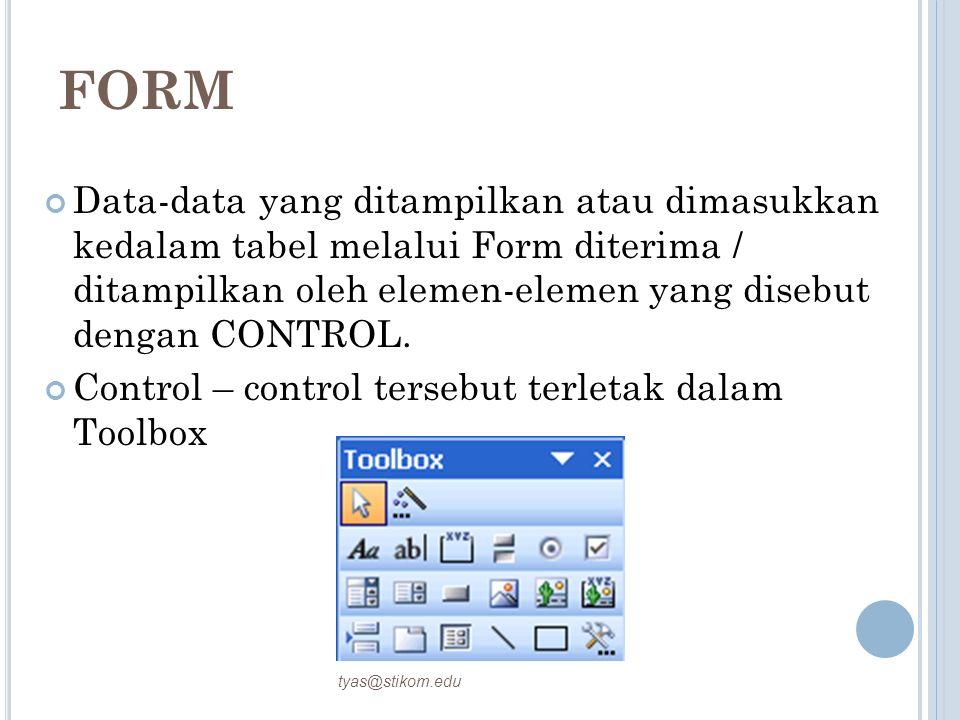 FORM Data-data yang ditampilkan atau dimasukkan kedalam tabel melalui Form diterima / ditampilkan oleh elemen-elemen yang disebut dengan CONTROL. Cont