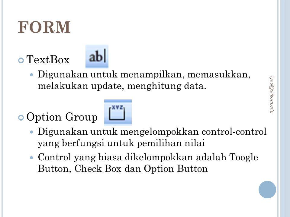 FORM TextBox Digunakan untuk menampilkan, memasukkan, melakukan update, menghitung data. Option Group Digunakan untuk mengelompokkan control-control y