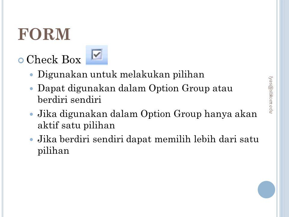 FORM Check Box Digunakan untuk melakukan pilihan Dapat digunakan dalam Option Group atau berdiri sendiri Jika digunakan dalam Option Group hanya akan