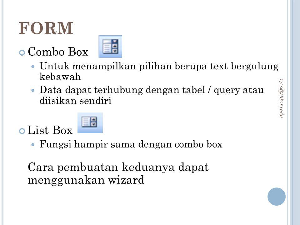 FORM Combo Box Untuk menampilkan pilihan berupa text bergulung kebawah Data dapat terhubung dengan tabel / query atau diisikan sendiri List Box Fungsi