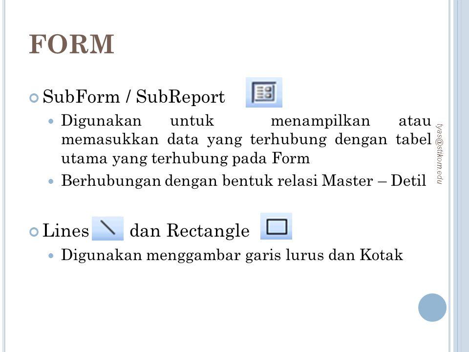 FORM SubForm / SubReport Digunakan untuk menampilkan atau memasukkan data yang terhubung dengan tabel utama yang terhubung pada Form Berhubungan denga