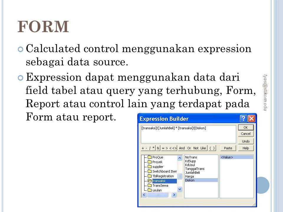 FORM Calculated control menggunakan expression sebagai data source. Expression dapat menggunakan data dari field tabel atau query yang terhubung, Form