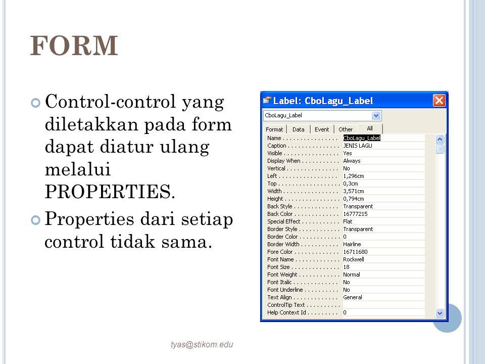 FORM Control-control yang diletakkan pada form dapat diatur ulang melalui PROPERTIES. Properties dari setiap control tidak sama. tyas@stikom.edu