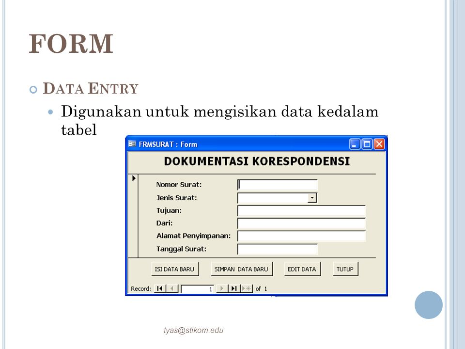 FORM D ATA E NTRY Digunakan untuk mengisikan data kedalam tabel tyas@stikom.edu