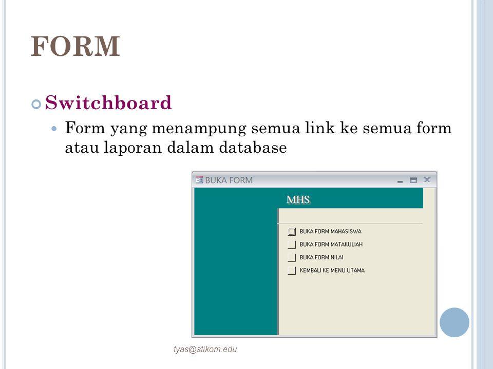 FORM Switchboard Form yang menampung semua link ke semua form atau laporan dalam database tyas@stikom.edu