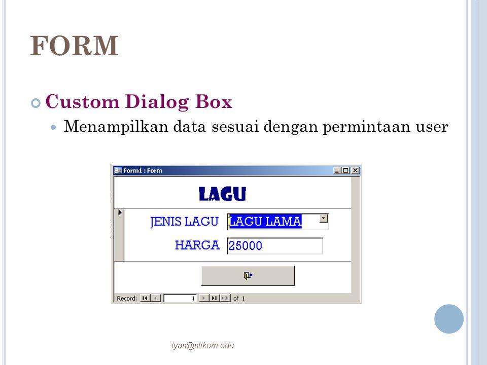 FORM Custom Dialog Box Menampilkan data sesuai dengan permintaan user tyas@stikom.edu