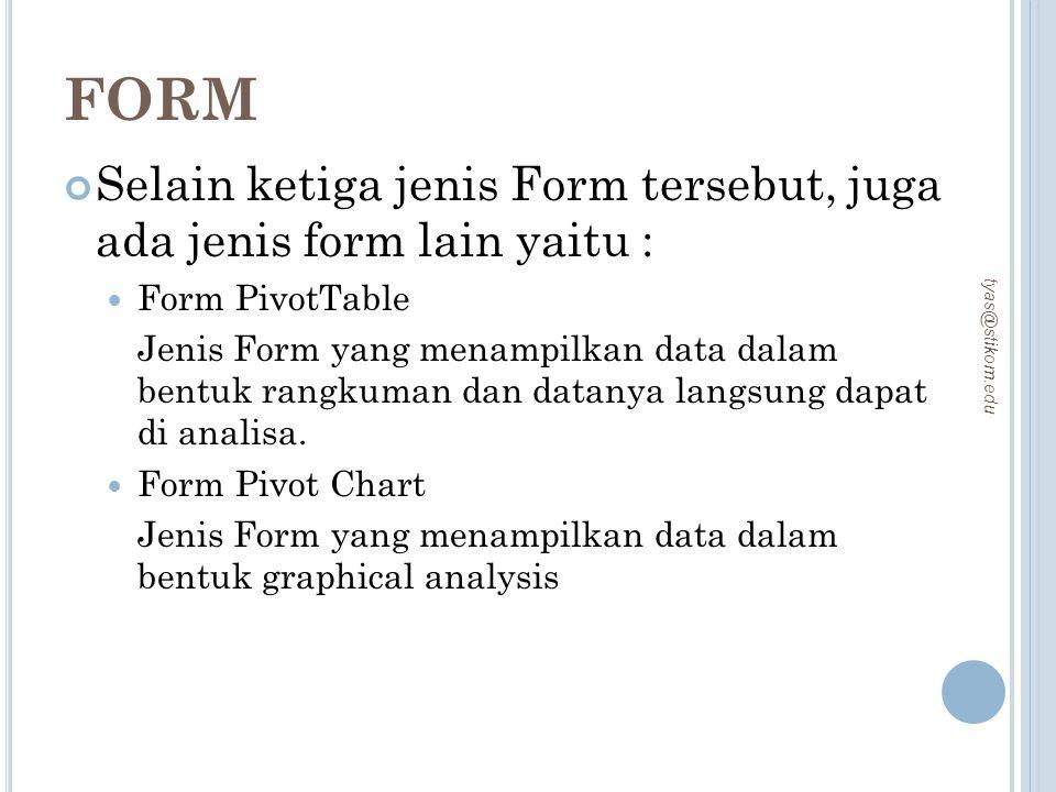 FORM Selain ketiga jenis Form tersebut, juga ada jenis form lain yaitu : Form PivotTable Jenis Form yang menampilkan data dalam bentuk rangkuman dan d