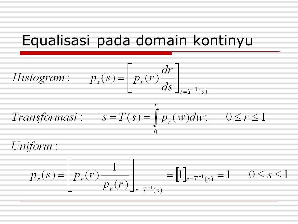 Algoritma: citra 512 x 512 pixel 256 graylevel Var x,y,i,j : integer; HistEq : array[0..255] of integer; Hist : array[0..255] of real; Sum : real; Begin Histogram(image,Hist){bentuk histogram dari citra asli} for i:=  to 255 do{transformasi ke uniform histogram} sum := 0.0 for j:=  to i do sum:= sum + hist[j] endfor histEq[i]:=round(255 * sum); end; for y:=0 to 511 do {ubah nilai tiap pixel pada citra} for x:=0 to 511 do image[x,y]:= HistEq[Image[x,y]]; end;