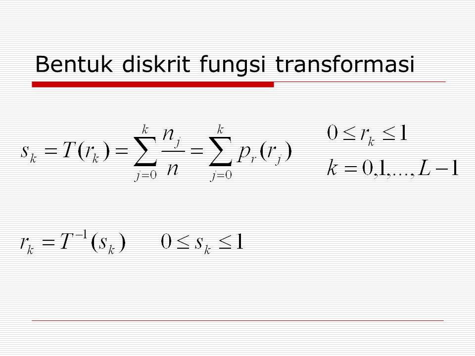 Contoh Citra 64x64 pixel, 8 tingkat keabuan dgn distribusi: rkrk nknk p r (r k )=n k /n r 0 =07900,19 r 1 =1/710230,25 r 2 =2/78500,21 r 3 =3/76560,16 r 4 =4/73290,08 r 5 =5/72450,06 r 6 =6/71220,03 r 7 =1810,02 Histogram citra: