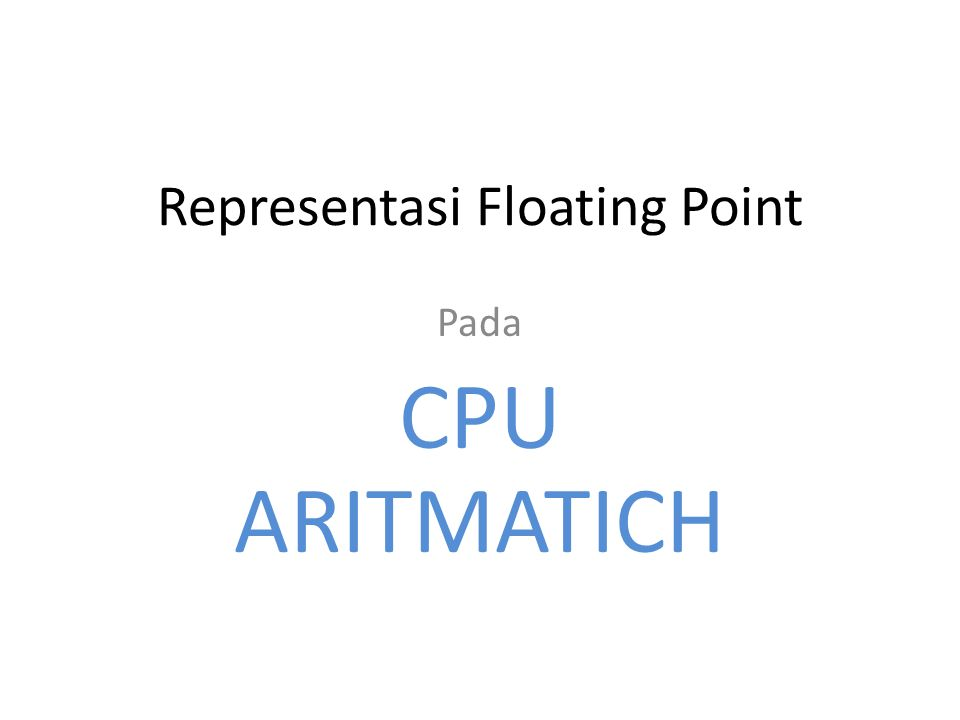 Representasi Floating Point Pada CPU ARITMATICH