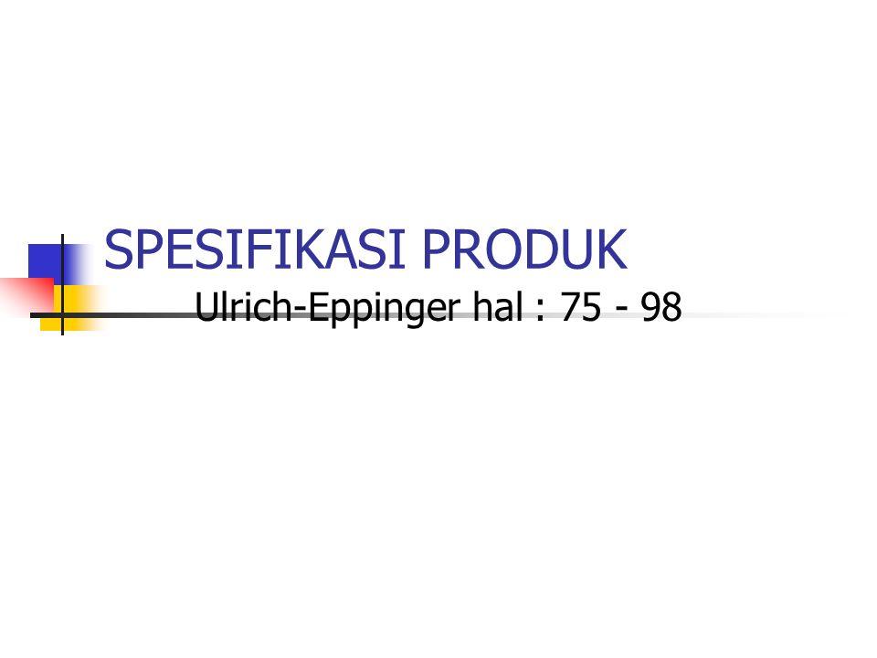 SPESIFIKASI PRODUK Ulrich-Eppinger hal : 75 - 98