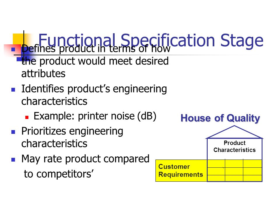 Functional Specification Stage Defines product in terms of how the product would meet desired attributes Identifies product's engineering characterist