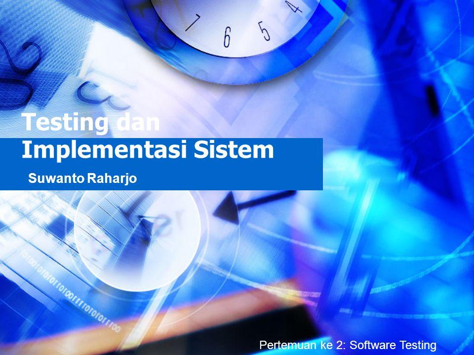 Testing dan Implementasi Sistem Suwanto Raharjo Pertemuan ke 2: Software Testing