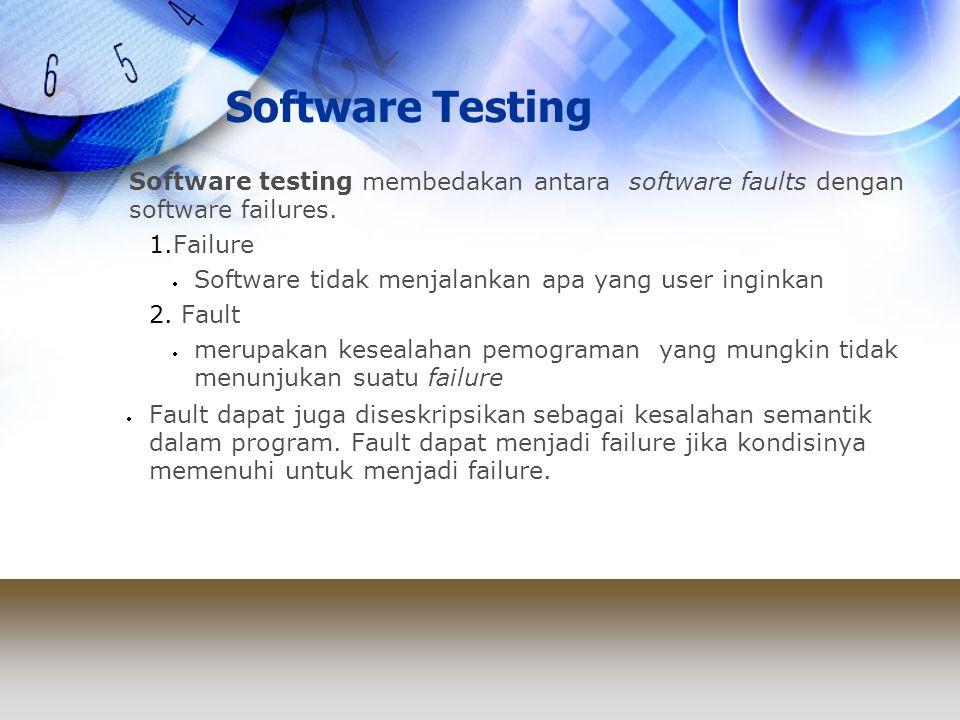 Software Testing Software testing membedakan antara software faults dengan software failures. 1.Failure  Software tidak menjalankan apa yang user ing