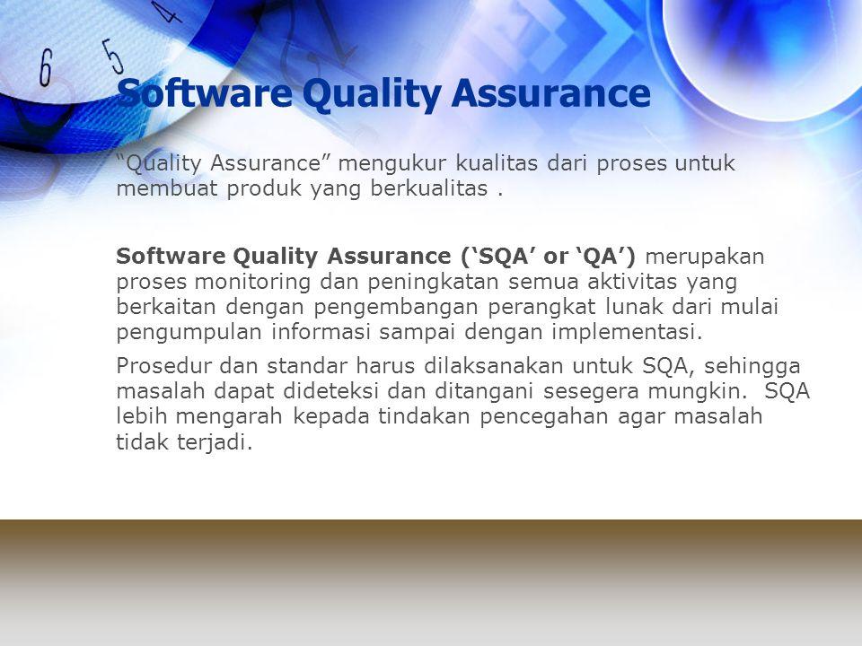 """Software Quality Assurance """"Quality Assurance"""" mengukur kualitas dari proses untuk membuat produk yang berkualitas. Software Quality Assurance ('SQA'"""