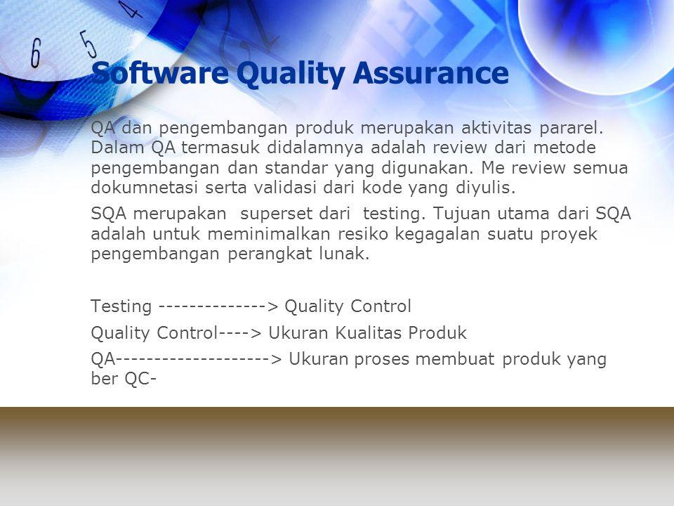 Software Quality Assurance QA dan pengembangan produk merupakan aktivitas pararel. Dalam QA termasuk didalamnya adalah review dari metode pengembangan