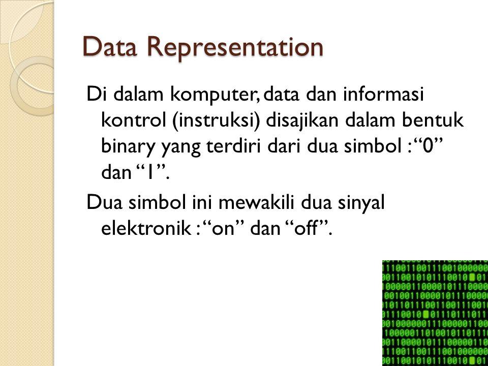 """Data Representation Di dalam komputer, data dan informasi kontrol (instruksi) disajikan dalam bentuk binary yang terdiri dari dua simbol : """"0"""" dan """"1"""""""