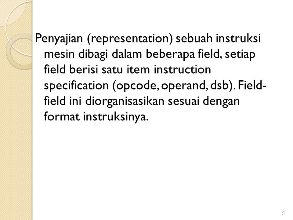 Penyajian (representation) sebuah instruksi mesin dibagi dalam beberapa field, setiap field berisi satu item instruction specification (opcode, operan