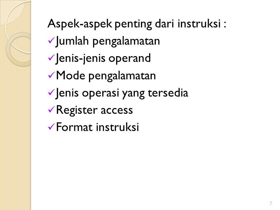 Aspek-aspek penting dari instruksi : Jumlah pengalamatan Jenis-jenis operand Mode pengalamatan Jenis operasi yang tersedia Register access Format inst