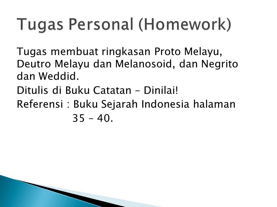 Tugas membuat ringkasan Proto Melayu, Deutro Melayu dan Melanosoid, dan Negrito dan Weddid. Ditulis di Buku Catatan – Dinilai! Referensi : Buku Sejara