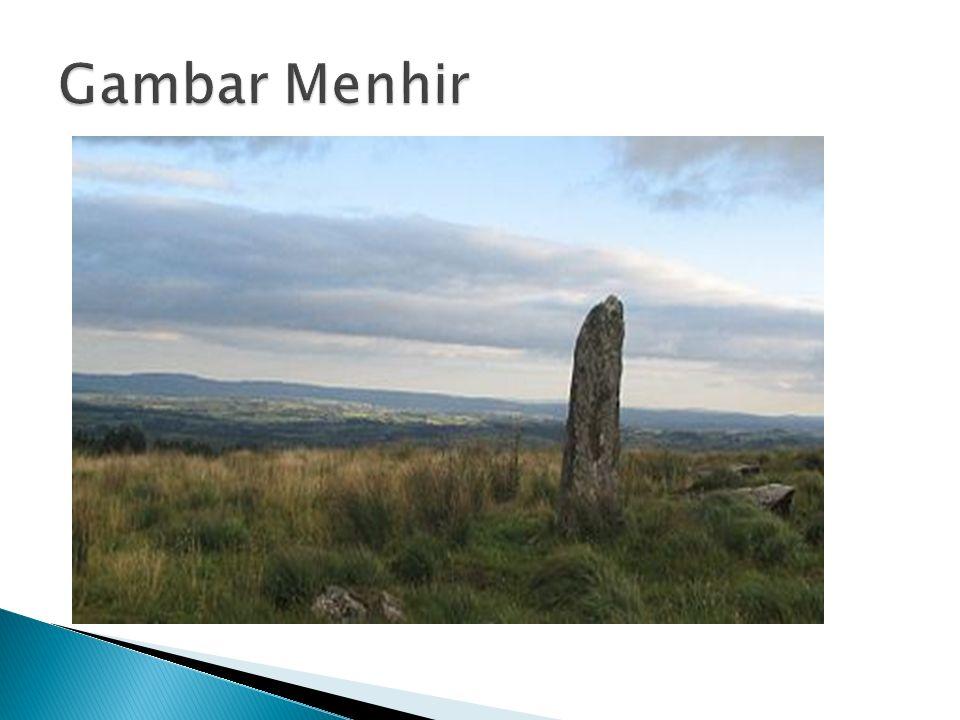  Menhir adalah batu tunggal, biasanya berukuran besar, yang ditatah seperlunya sehingga berbentuk tugu dan biasanya diletakkan berdiri tegak di atas tanah [1].