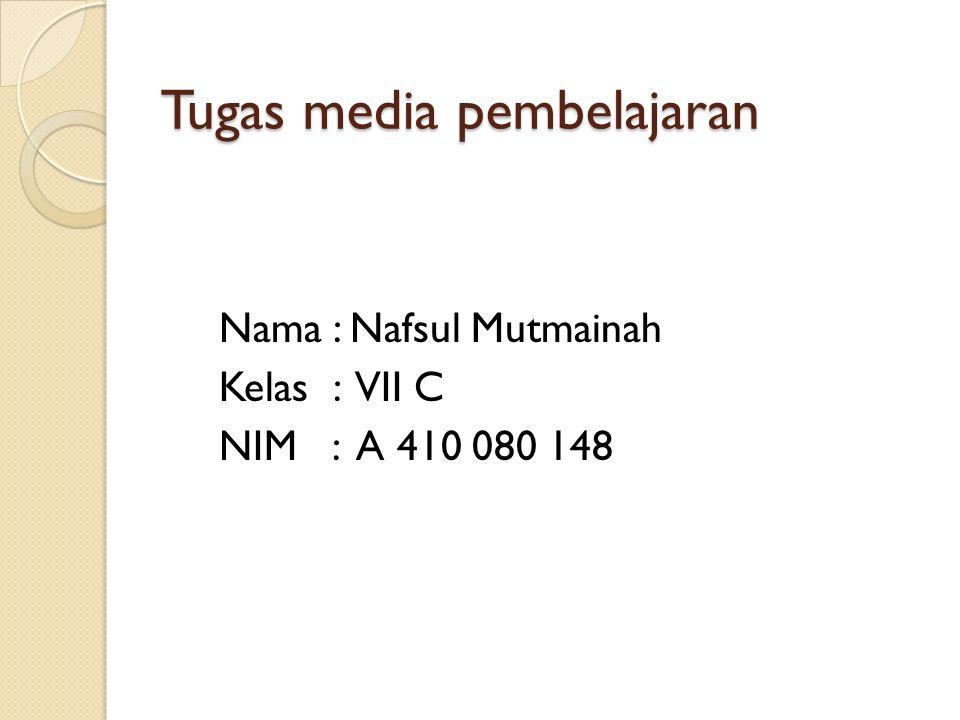 Tugas media pembelajaran Nama : Nafsul Mutmainah Kelas : VII C NIM : A 410 080 148