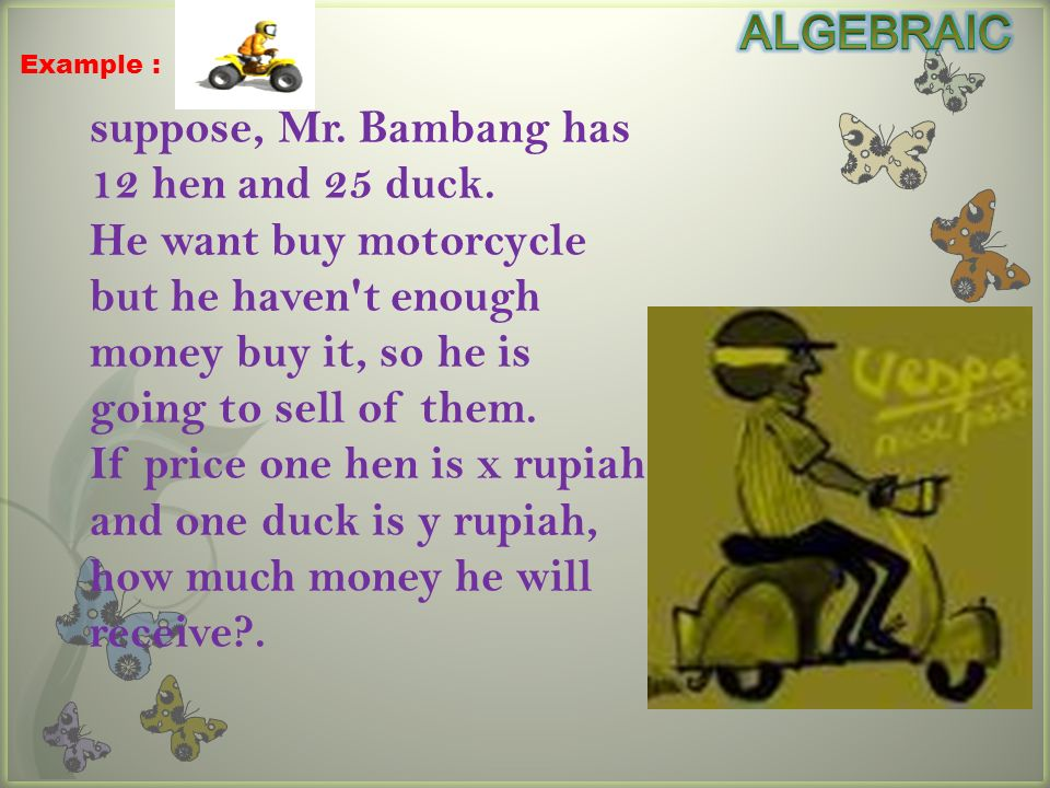 suppose, Mr. Bambang has 12 hen and 25 duck.