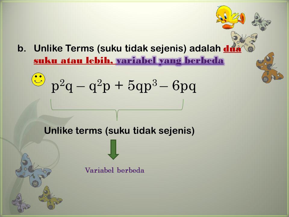 p 2 q – q 2 p + 5qp 3 – 6pq Unlike terms (suku tidak sejenis) Variabel berbeda