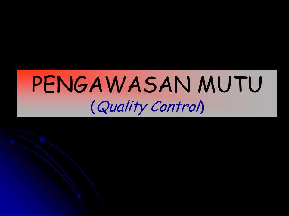 PENGAWASAN MUTU (Quality Control)