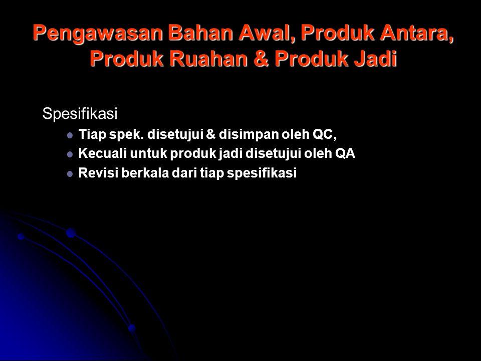 Spesifikasi Tiap spek. disetujui & disimpan oleh QC, Kecuali untuk produk jadi disetujui oleh QA Revisi berkala dari tiap spesifikasi Pengawasan Bahan