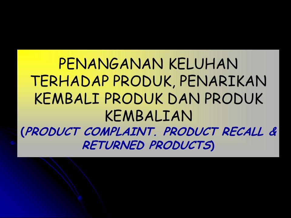 PENANGANAN KELUHAN TERHADAP PRODUK, PENARIKAN KEMBALI PRODUK DAN PRODUK KEMBALIAN (PRODUCT COMPLAINT. PRODUCT RECALL & RETURNED PRODUCTS)