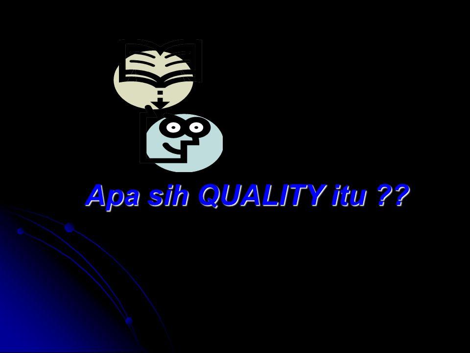 Apa sih QUALITY itu ??