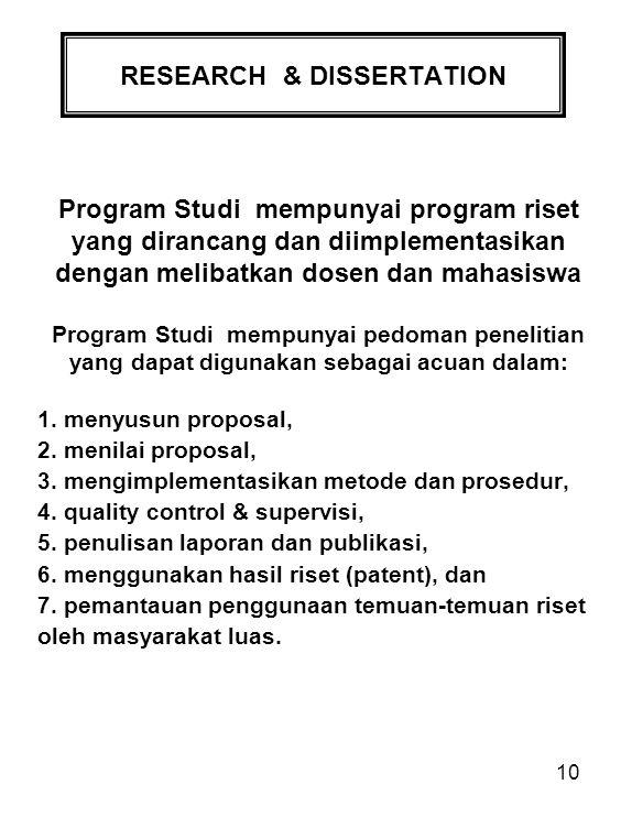10 RESEARCH & DISSERTATION Program Studi mempunyai program riset yang dirancang dan diimplementasikan dengan melibatkan dosen dan mahasiswa Program St