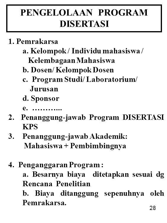28 PENGELOLAAN PROGRAM DISERTASI 1. Pemrakarsa a. Kelompok / Individu mahasiswa / Kelembagaan Mahasiswa b. Dosen/ Kelompok Dosen c. Program Studi/ Lab