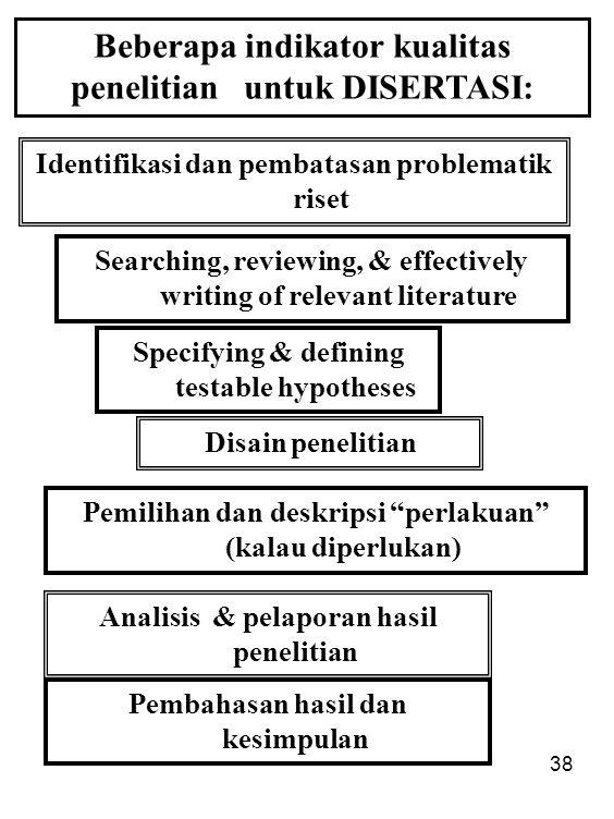 38 Identifikasi dan pembatasan problematik riset Beberapa indikator kualitas penelitian untuk DISERTASI: Searching, reviewing, & effectively writing o