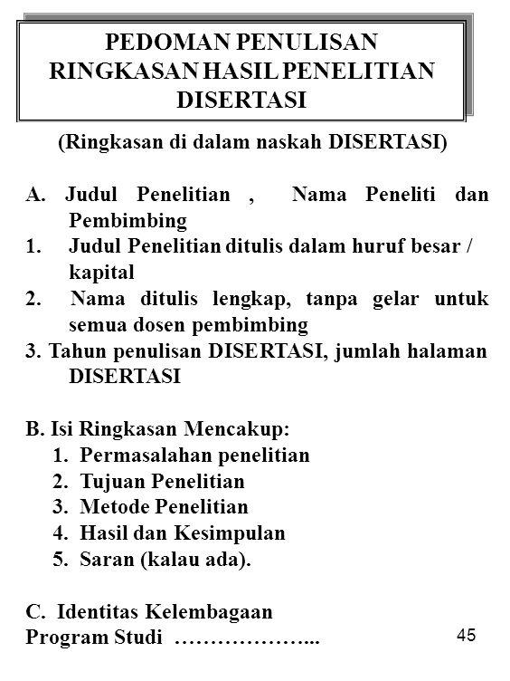 45 PEDOMAN PENULISAN RINGKASAN HASIL PENELITIAN DISERTASI PEDOMAN PENULISAN RINGKASAN HASIL PENELITIAN DISERTASI (Ringkasan di dalam naskah DISERTASI)